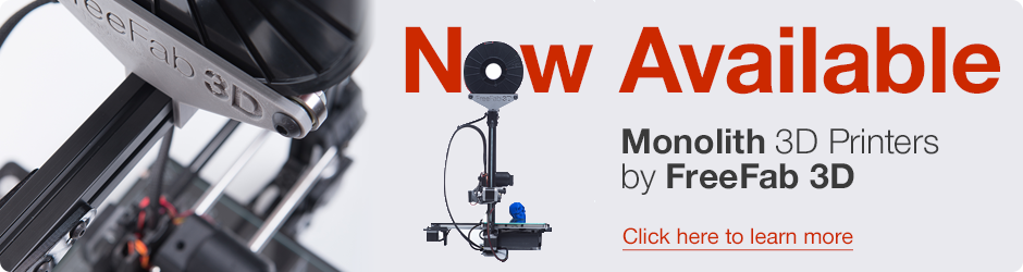 Now Available. Monolith 3D Printers by FreeFab 3D. Click here to learn more.